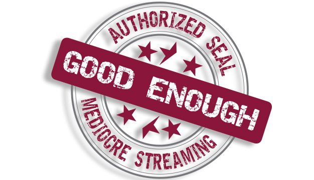 good-enough-streaming.jpe